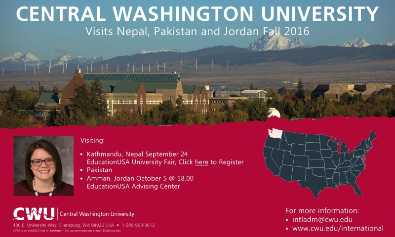 CENTRAL WASHINGTON UNIVERSITYVisits Nepal, Pakistan and Jordan Fall 2016 Visiting:•Kathmandu, Nepal September 24EducationUSA University Fair, Click here to Register•Pakistan•Amman, Jordan October 5 @ 18.00 EducationUSA Advising Center