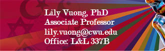 Lily Vuong, Associate Professor; email: lily.vuong@cwu.edu; office: L&L 337B